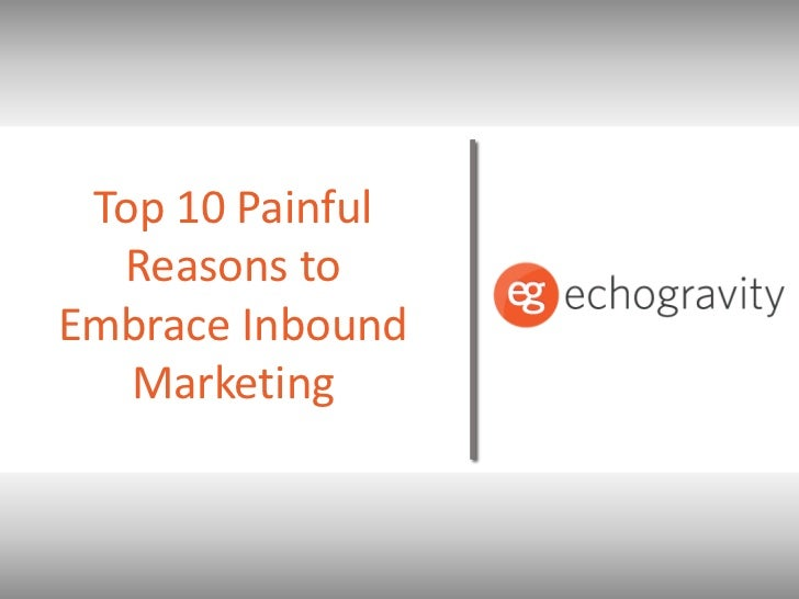 Top 10 Painful Reasons to Embrace Inbound Marketing<br />