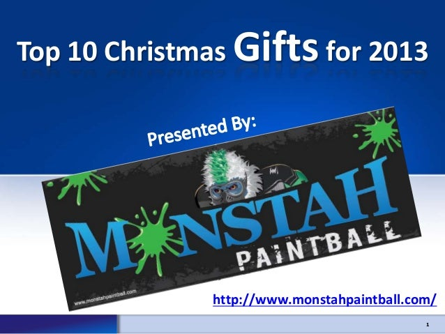 Top 10 Christmas Gifts for 2013  http://www.monstahpaintball.com/ 1