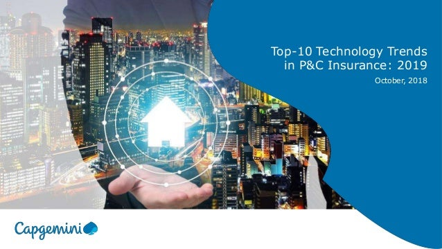 Top-10 Technology Trends in P&C Insurance: 2019 October, 2018