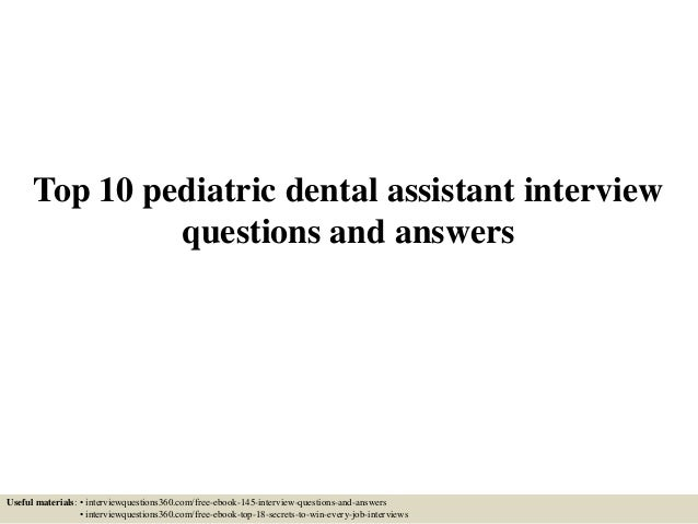 Top 10 Pediatric Dental Assistant Interview Questions And Answers Useful  Materials: U2022 Interviewquestions360.com ...  Dental Assistant Interview Questions