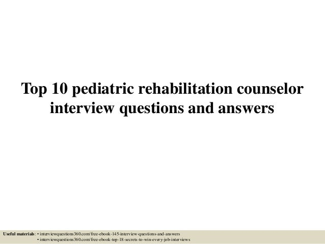 Top 10 pediatric rehabilitation counselor interview questions and ans…