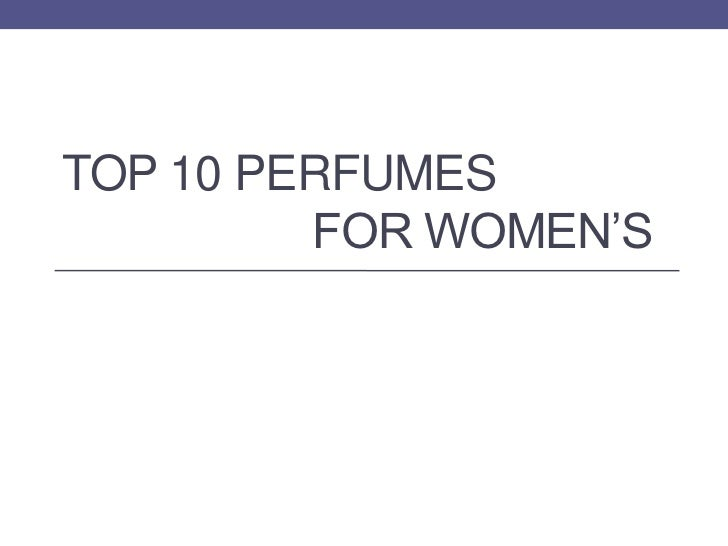 TOP 10 PERFUMES         FOR WOMEN'S