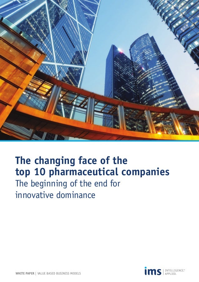 The changing face of the top 10 pharmaceutical companies The beginning of the end for innovative dominance  WHITE PAPER | ...