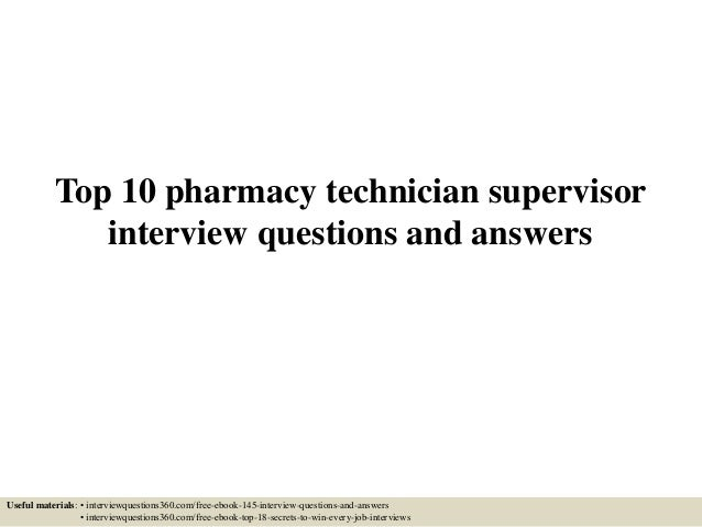 top 10 pharmacy technician supervisor interview questions and answers useful materials interviewquestions360com - Pharmacy Technicianinterview Questions And Answers