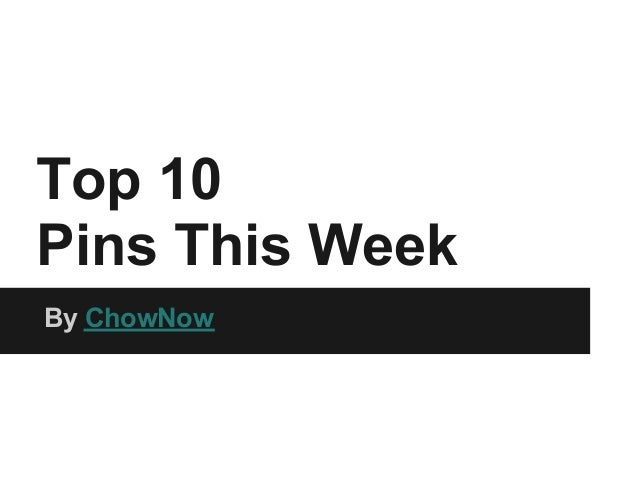 Top 10Pins This WeekBy ChowNow