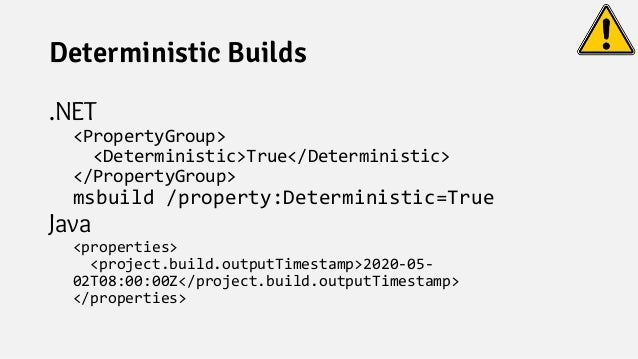 Deterministic Builds .NET <PropertyGroup> <Deterministic>True</Deterministic> </PropertyGroup> msbuild /property:Determini...