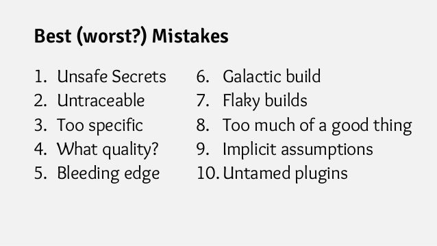 Best (worst?) Mistakes 1. Unsafe Secrets 2. Untraceable 3. Too specific 4. What quality? 5. Bleeding edge 6. Galactic buil...