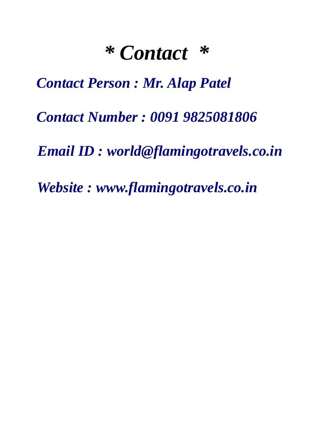* Contact * Contact Person : Mr. Alap Patel Contact Number : 0091 9825081806 Email ID : world@flamingotravels.co.in Websit...