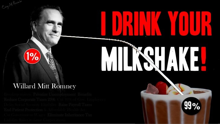 I Drink Your           1%                                                  Milkshake!    Willard Mitt RomneyBreakup unions...