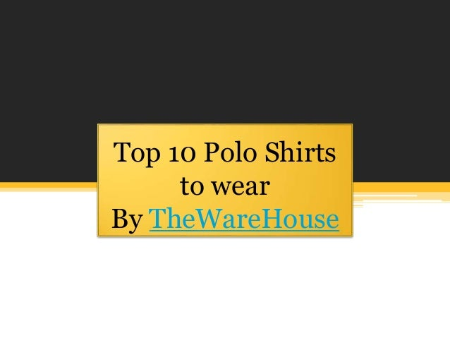 Top 10 Polo Shirts to wear By TheWareHouse