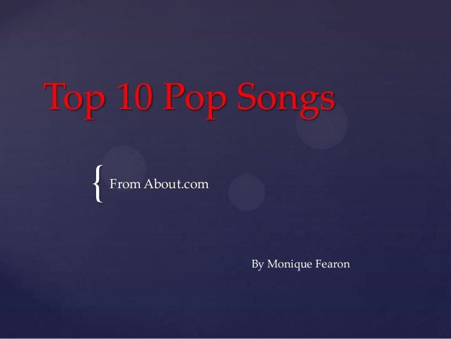 Top 10 Pop Songs  {   From About.com                       By Monique Fearon