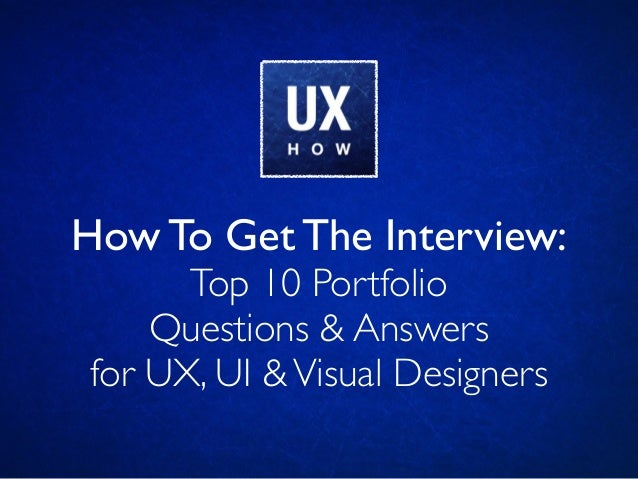 How To Get The Interview: Top 10 Portfolio Questions & Answers for UX, UI & Visual Designers