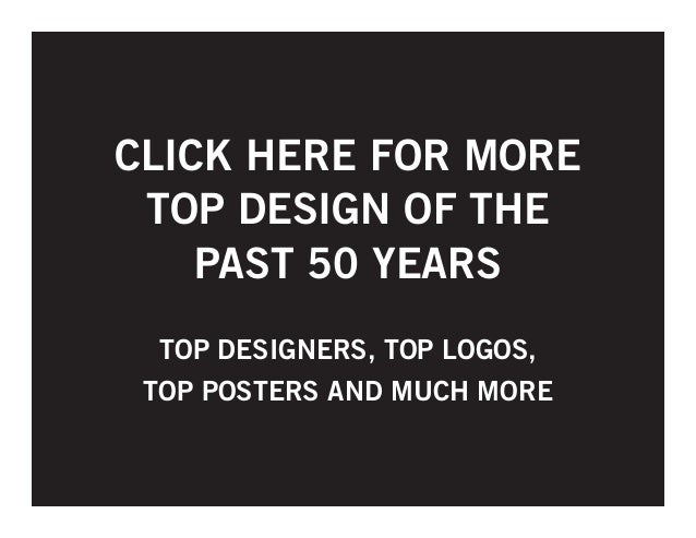 CLICK HERE FOR MORE TOP DESIGN OF THE PAST 50 YEARS TOP DESIGNERS, TOP LOGOS, TOP POSTERS AND MUCH MORE