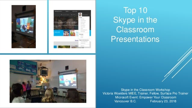 Top 10 Skype in the Classroom Presentations Skype in the Classroom Workshop Victoria Woelders MIEE, Trainer, Fellow, Surfa...