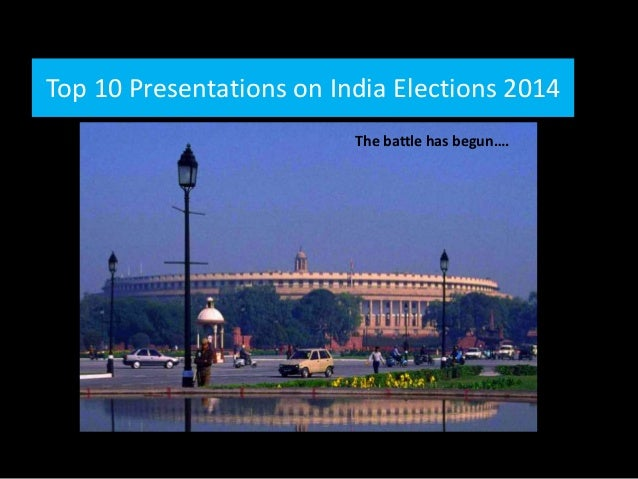 Top 10 Presentations on India Elections 2014 The battle has begun….