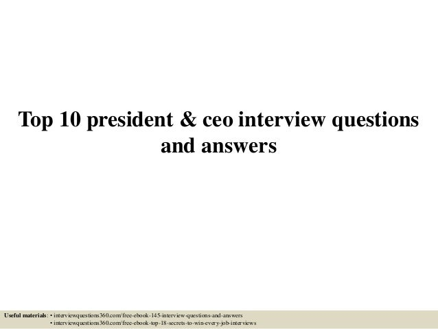 Top 10 president & ceo interview questions and answers Useful materials: • interviewquestions360.com/free-ebook-145-interv...