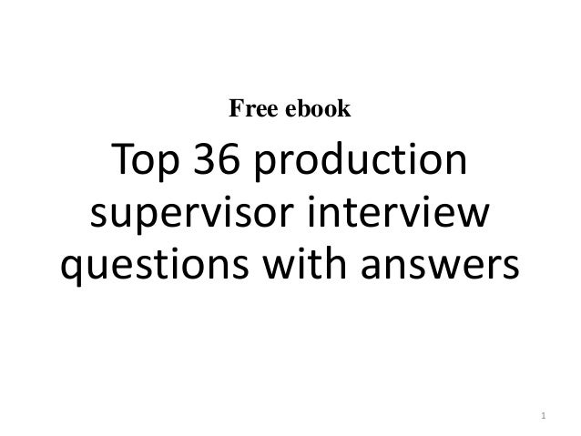 free ebook top 36 production supervisor interview questions with answers 1 - What Is Your Ability To Work Without Supervision Interview Question And Answers