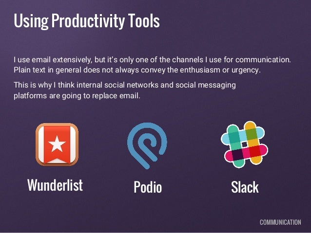 Using Productivity Tools I use email extensively, but it's only one of the channels I use for communication. Plain text in...