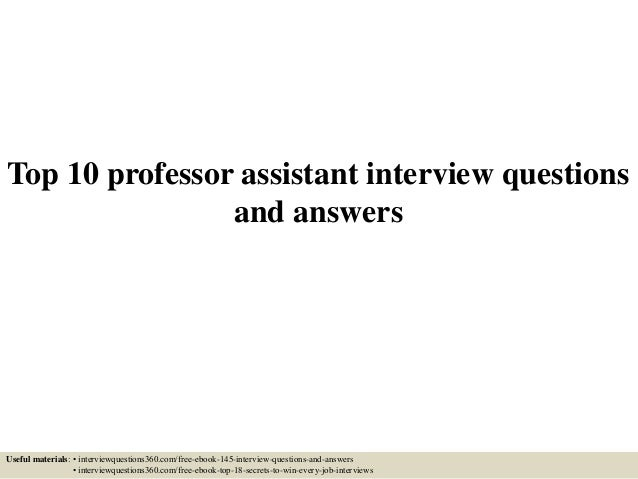 Top 10 professor assistant interview questions and answers Useful materials: • interviewquestions360.com/free-ebook-145-in...