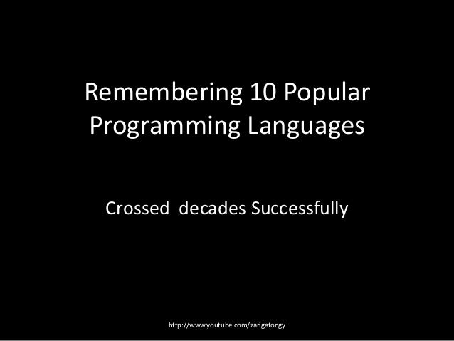 Remembering 10 Popular Programming Languages Crossed decades Successfully  http://www.youtube.com/zarigatongy
