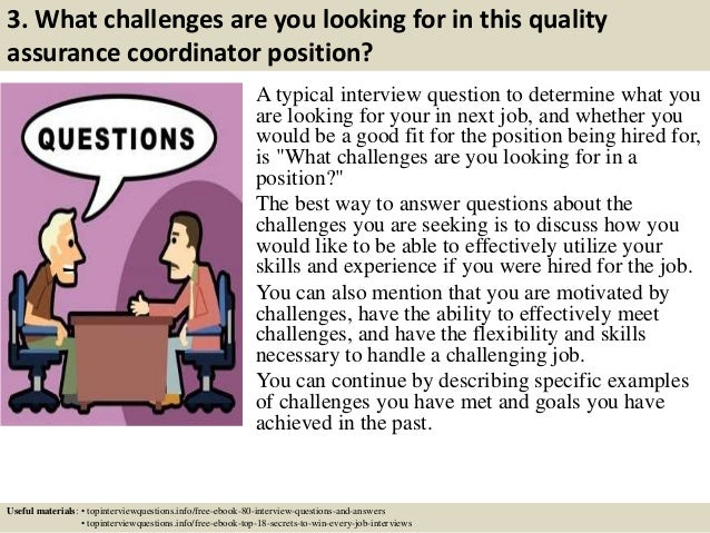 4 3 what challenges are you looking for in this quality assurance coordinator position a typical interview question - Qa Interview Questions And Answers Quality Assurance Interview