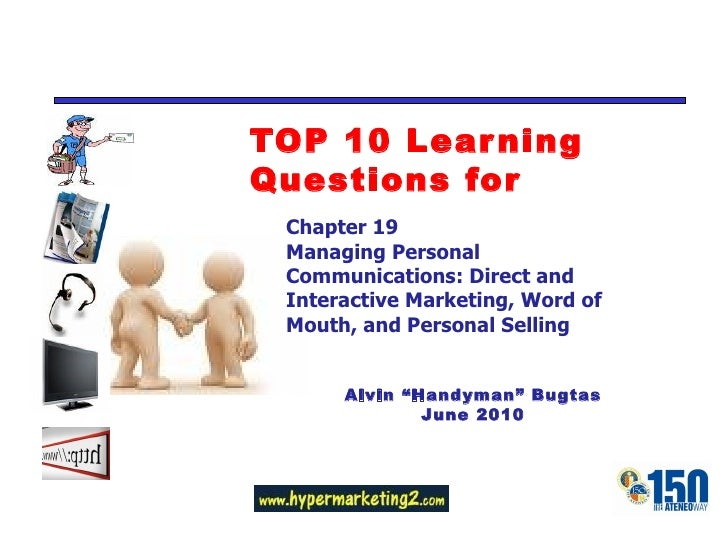 TOP 10 Learning Questions for Chapter 19 Managing Personal Communications: Direct and Interactive Marketing, Word of Mouth...