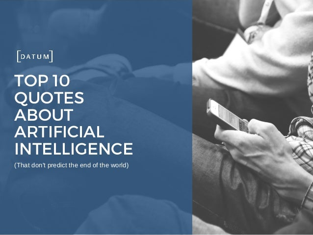 Top 10 Quotes About Artificial Intelligence That Dont Predict The E