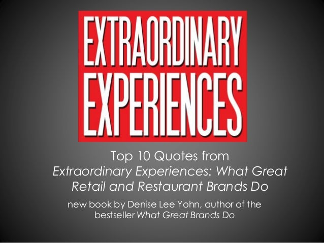 Top 10 Quotes from Extraordinary Experiences: What Great Retail and Restaurant Brands Do new book by Denise Lee Yohn, auth...