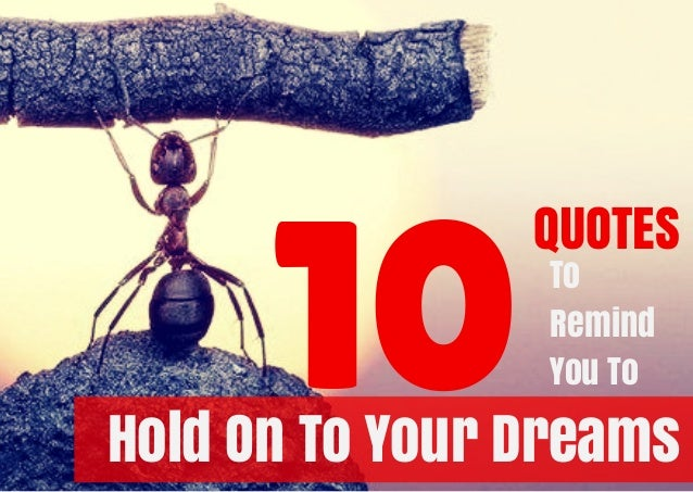 QUOTES To Remind You To10Hold On To Your Dreams