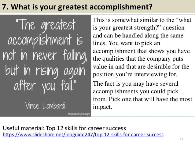 """7. What is your greatest accomplishment? This is somewhat similar to the """"what is your greatest strength?"""" question and ca..."""