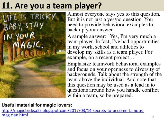 11. Are you a team player? Almost everyone says yes to this question. But it is not just a yes/no question. You need to pr...