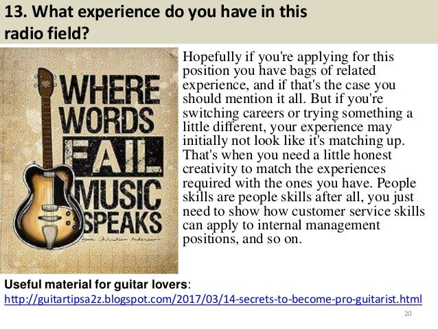 13. What experience do you have in this radio field? Hopefully if you're applying for this position you have bags of relat...