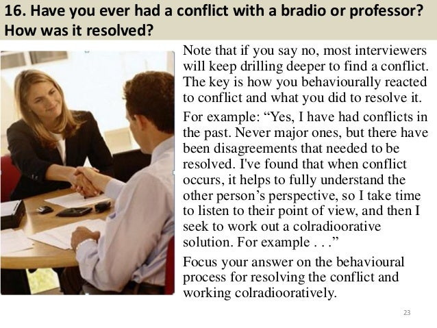 16. Have you ever had a conflict with a bradio or professor? How was it resolved? Note that if you say no, most interviewe...