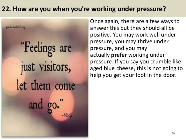 22. How are you when you're working under pressure? Once again, there are a few ways to answer this but they should all be...