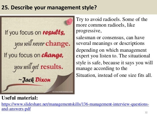 25. Describe your management style? Try to avoid radioels. Some of the more common radioels, like progressive, salesman or...