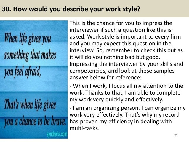 30. How would you describe your work style? This is the chance for you to impress the interviewer if such a question like ...