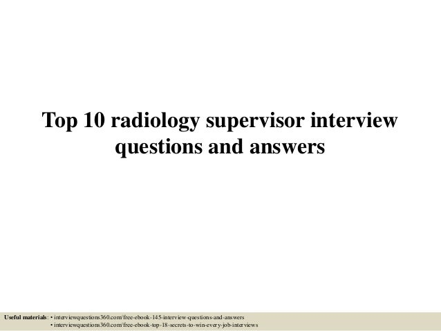 top 10 radiology supervisor interview questions and answers useful materials interviewquestions360com - What Is Your Ability To Work Without Supervision Interview Question And Answers