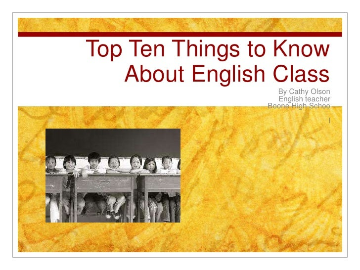 Top Ten Things to Know About English Class<br />By Cathy Olson<br />English teacher<br />Boone High Schoo<br />l<br />