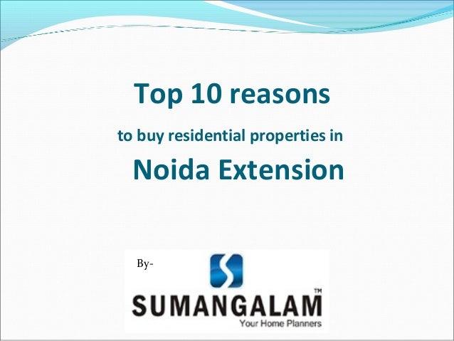 Top 10 reasonsto buy residential properties inNoida ExtensionBy-