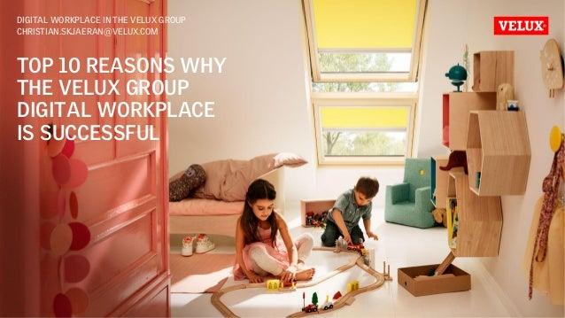 TOP 10 REASONS WHY THE VELUX GROUP DIGITAL WORKPLACE IS SUCCESSFUL DIGITAL WORKPLACE IN THE VELUX GROUP CHRISTIAN.SKJAERAN...