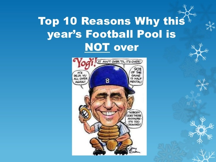 Top 10 Reasons Why this year's Football Pool is        NOT over                           1
