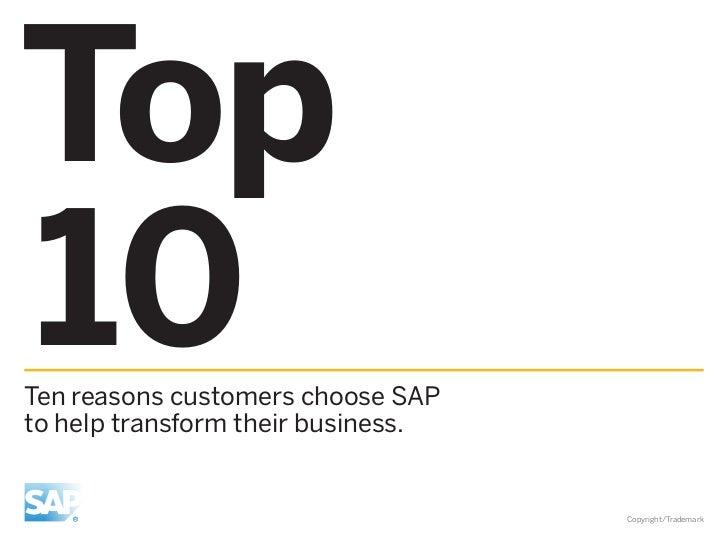 Top10Ten reasons customers choose SAPto help transform their business.                                    Copyright/Tradem...