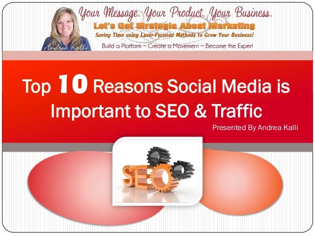 Presented By Andrea KalliTop 10 Reasons Social Media isImportant to SEO & Traffic