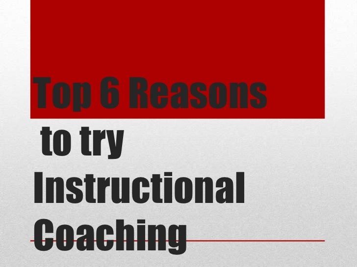 Top 6 Reasonsto try Instructional Coaching<br />