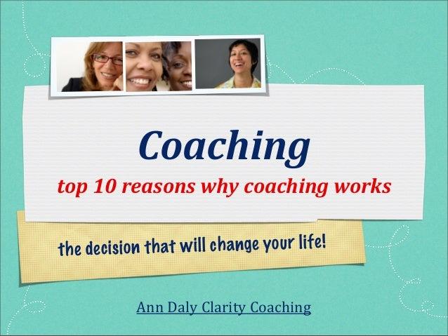 Coachingtop 10 reasons why coaching worksth e de ci si o n th at w il l ch a nge yo u r li fe !               An...