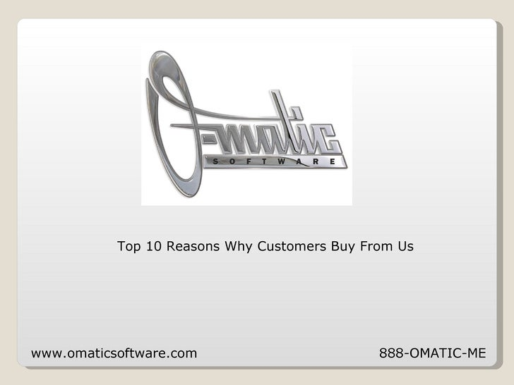 www.omaticsoftware.com  888-OMATIC-ME Top 10 Reasons Why Customers Buy From Us