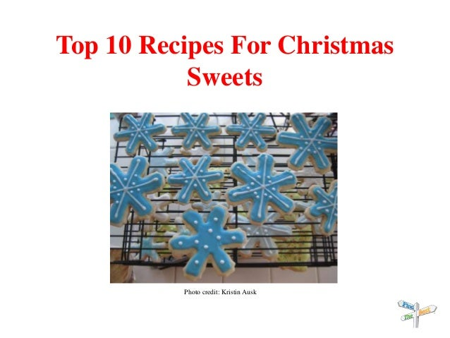 Top 10 Recipes For Christmas Sweets Photo credit: Kristin Ausk