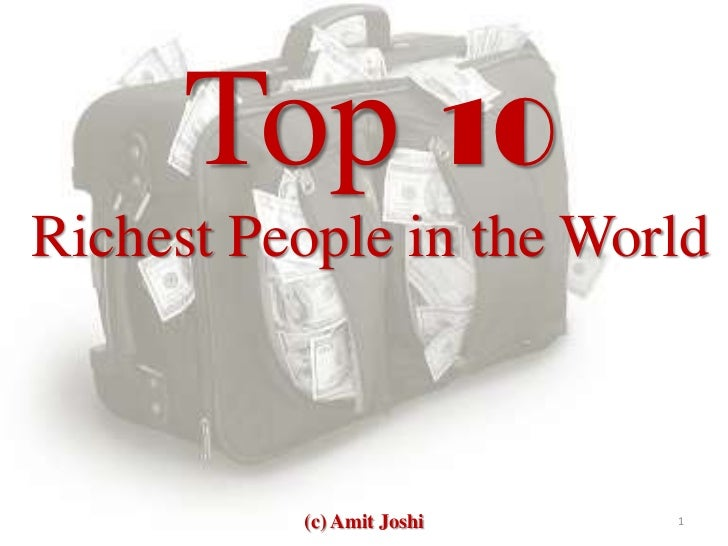 Top 10Richest People in the World          (c) Amit Joshi   1
