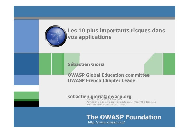 Les 10 plus importants risques dans vos applications     Sébastien Gioria  OWASP Global Education committee OWASP French C...