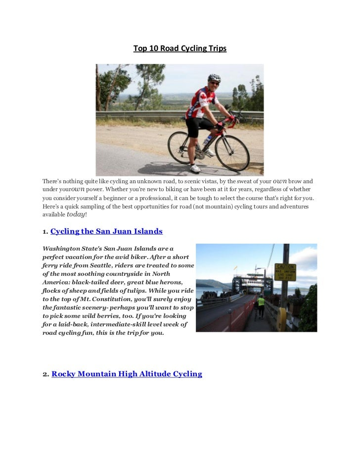 Top 10 Road Cycling TripsTheres nothing quite like cycling an unknown road, to scenic vistas, by the sweat of your own bro...